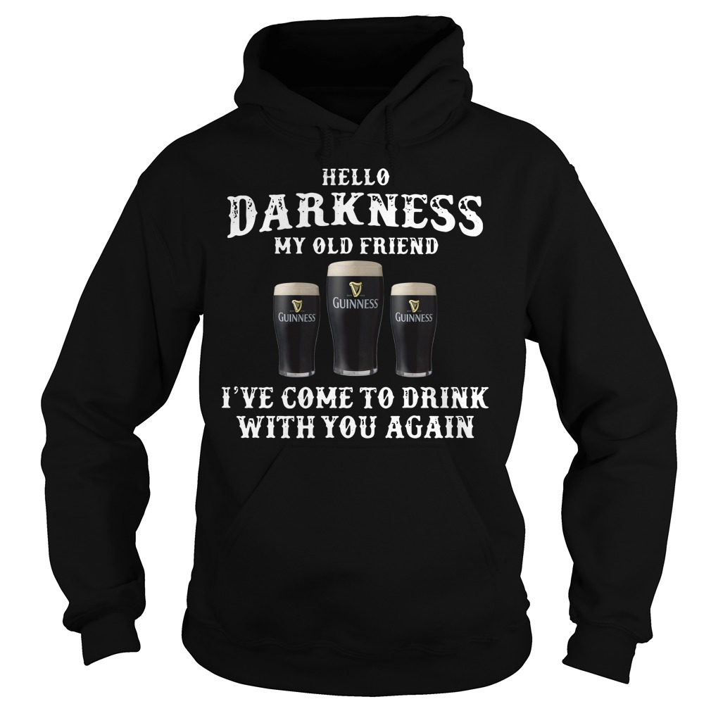 3 Guinness hello Darkness my old friend I've come to drink Hoodie