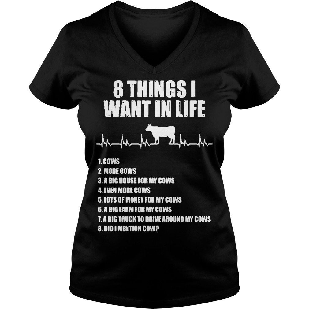 8 things I want in life cows more cows V-neck T-shirt