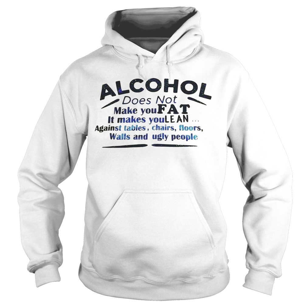 Alcohol does not make you fat it makes you lean Hoodie