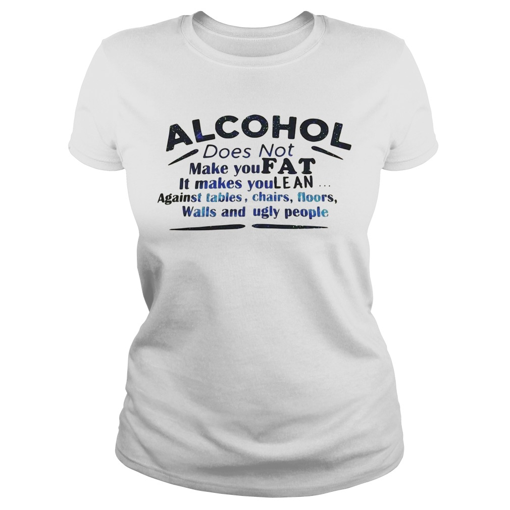 Alcohol does not make you fat it makes you lean Ladies Tee