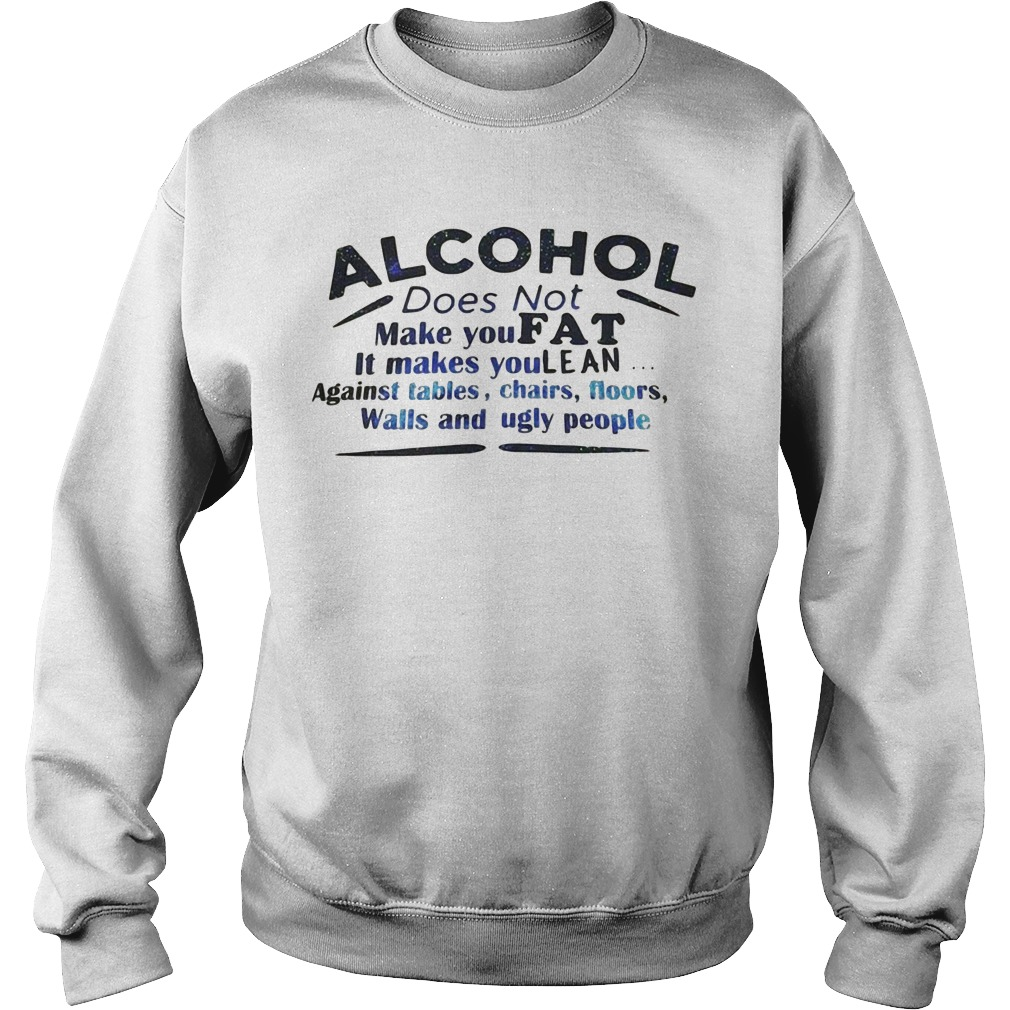 Alcohol does not make you fat it makes you lean Sweater