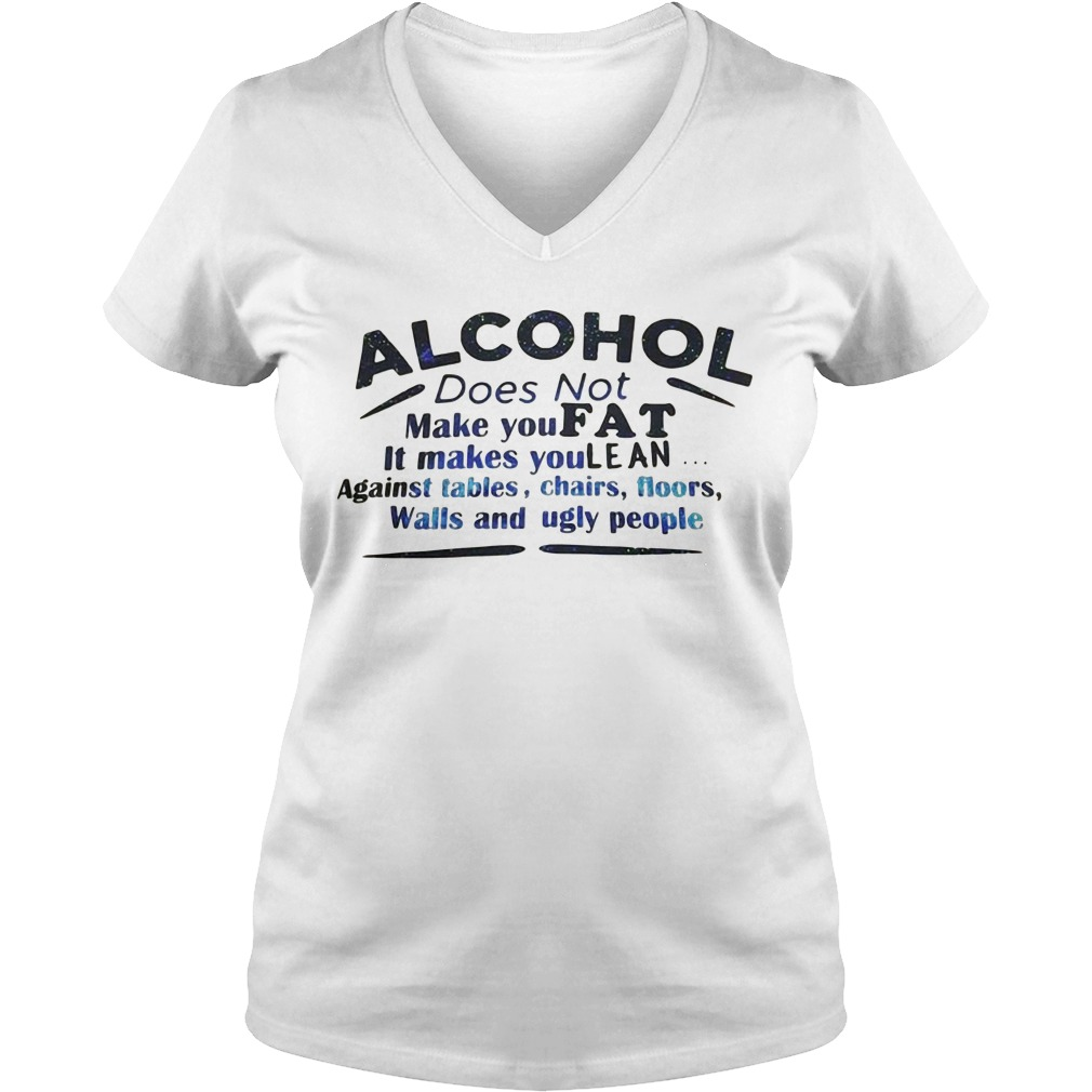 Alcohol does not make you fat it makes you lean V-neck T-shirt