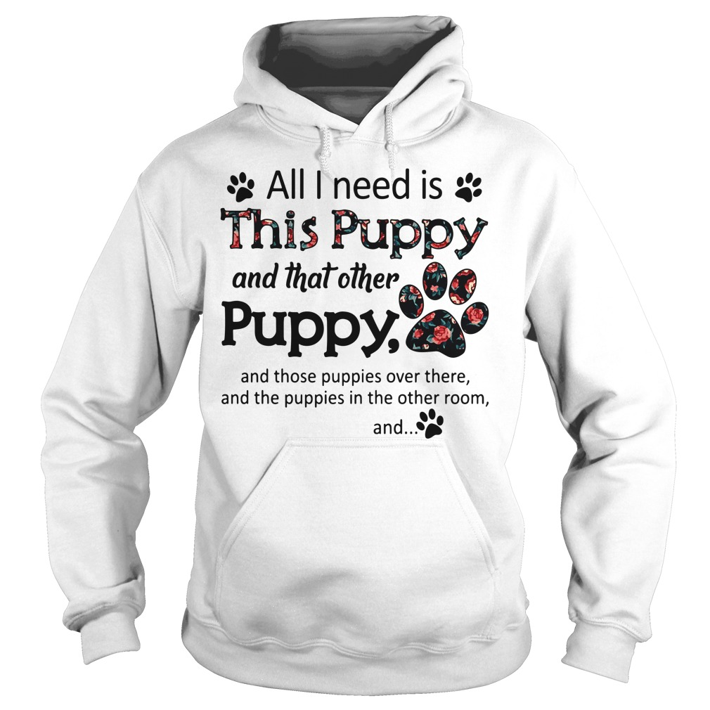 All I need is this Puppy and that other Puppy Hoodie