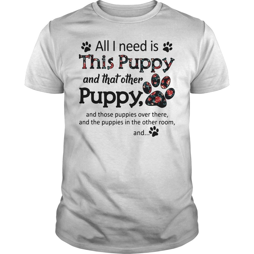All I need is this Puppy and that other Puppy Shirt