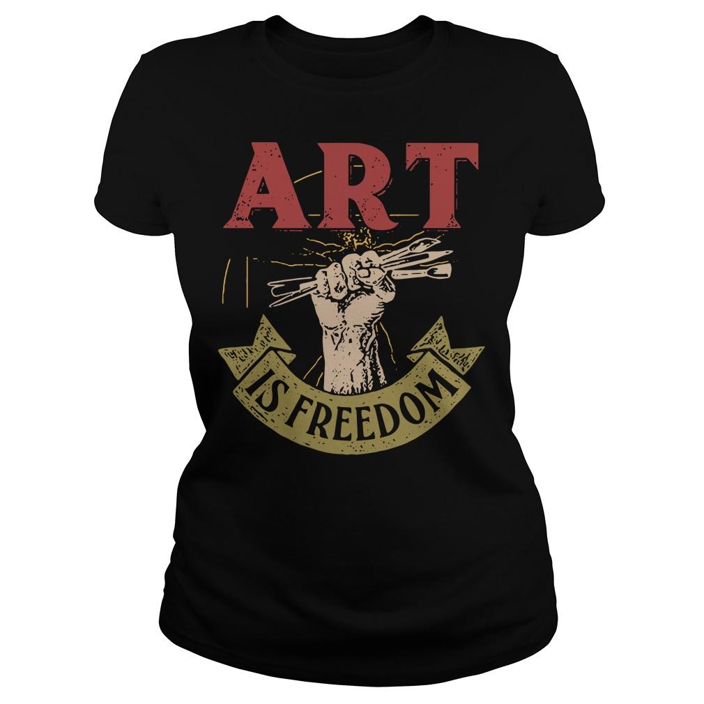 Art is freedom Ladies Tee