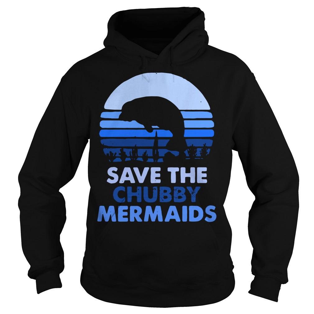 Save the chubby Mermaids vintage Hoodie