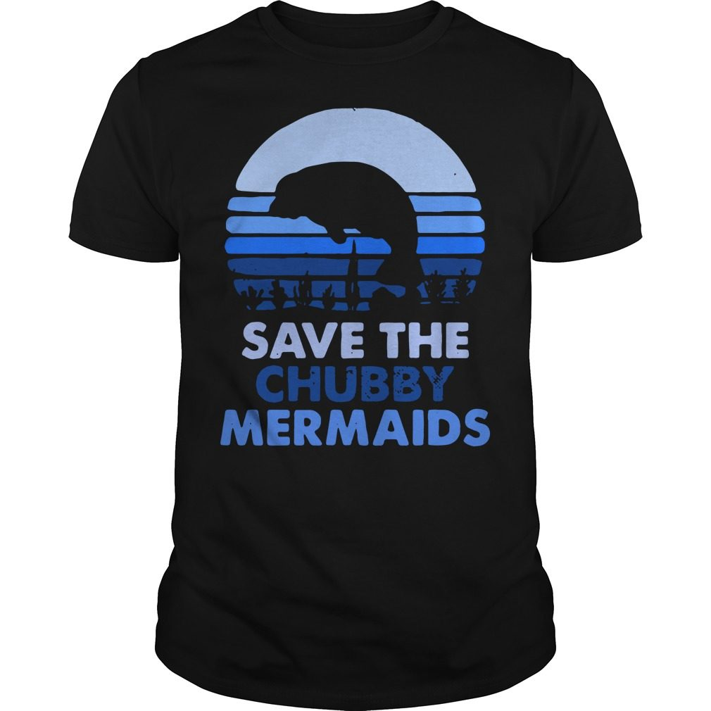 Save the chubby Mermaids vintage shirt