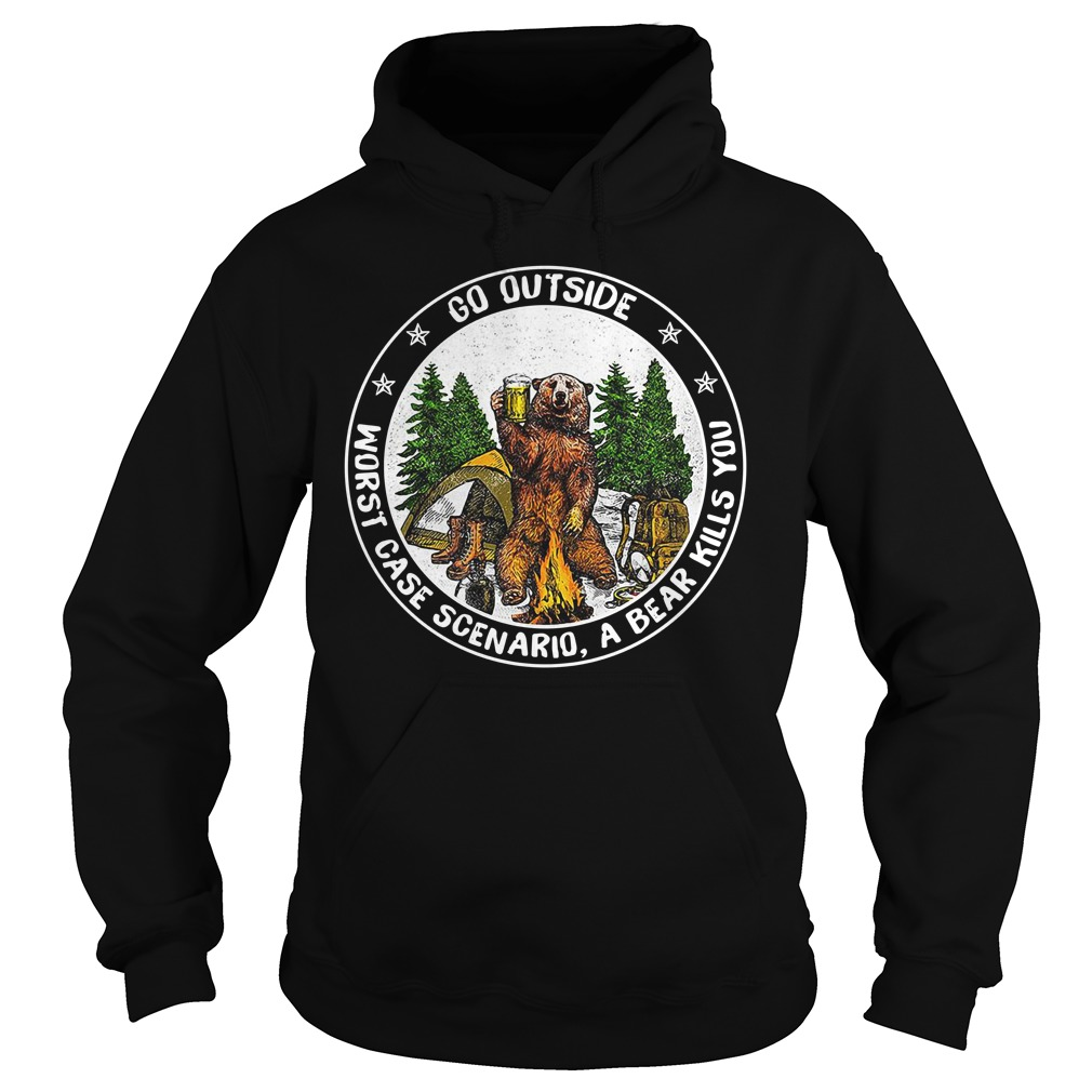 Bear beer go outside worst case scenario a bear kills you Hoodie
