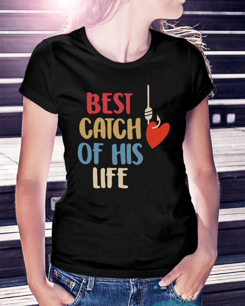 Best catch of his life Ladies Tee