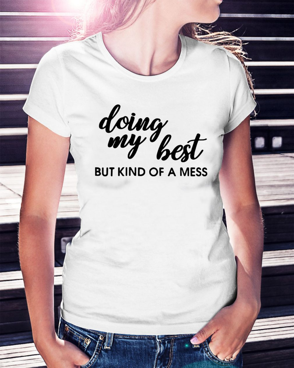 Doing my best but kind of a mess Ladies Tee