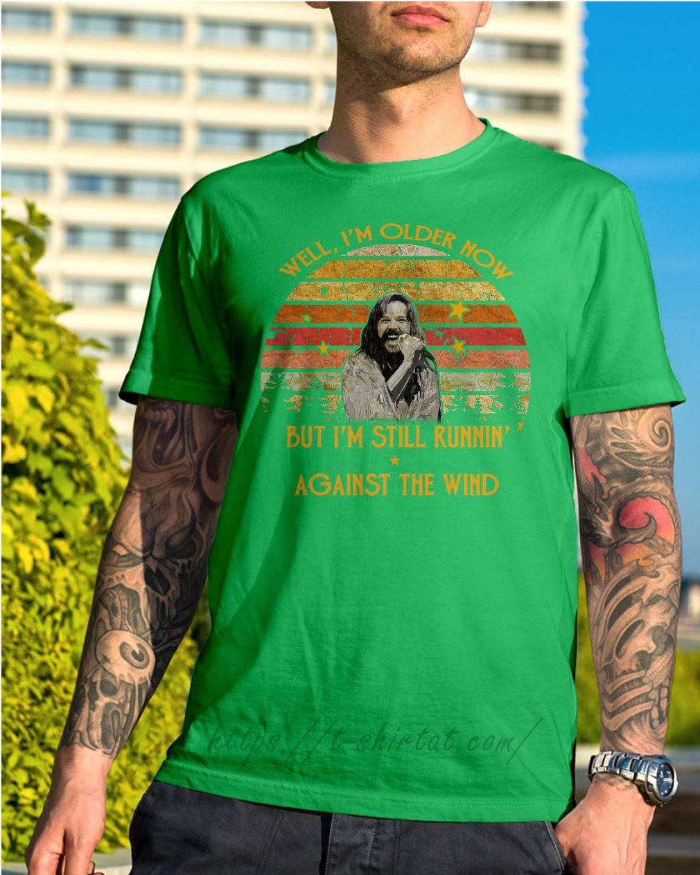 Bob Seger well I'm older now but I'm still runnin' against the wind Shirt Green