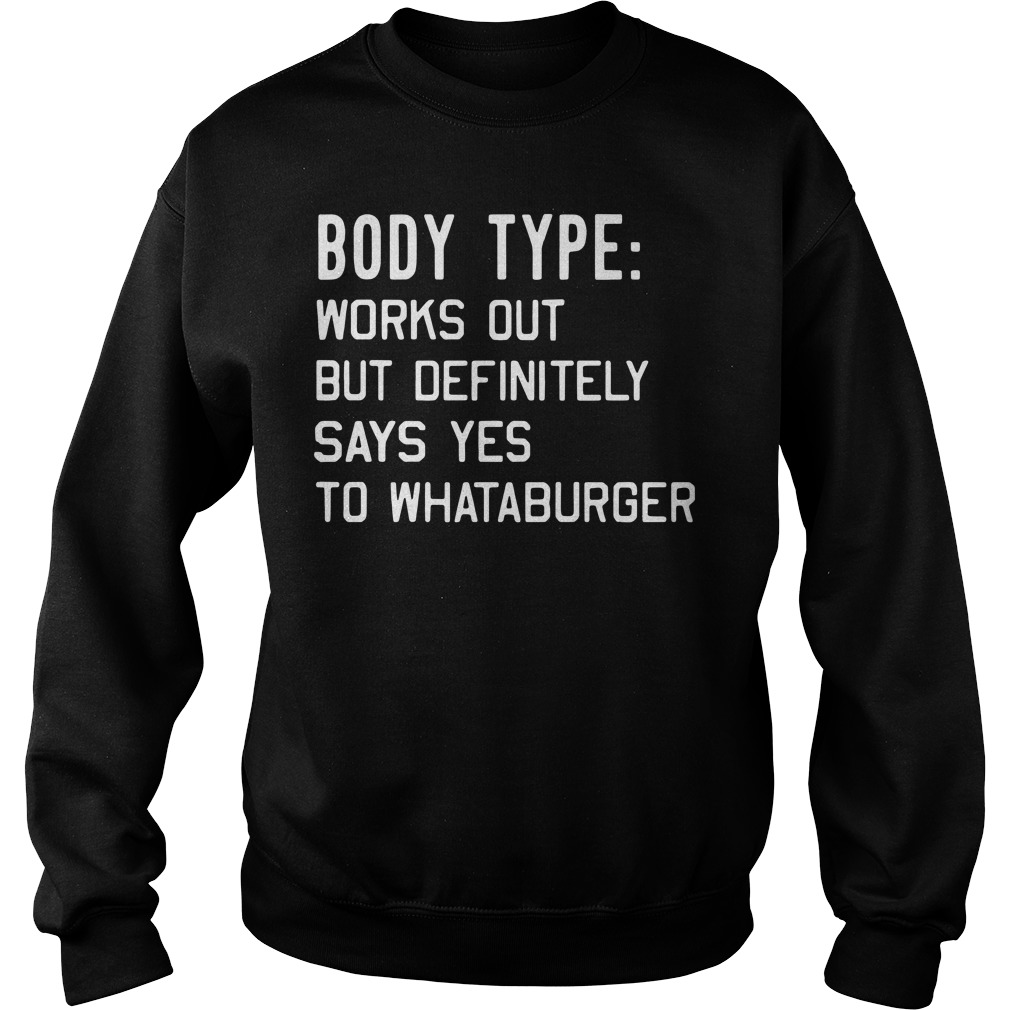 Body type works out but definitely says yes to Whataburger Sweater