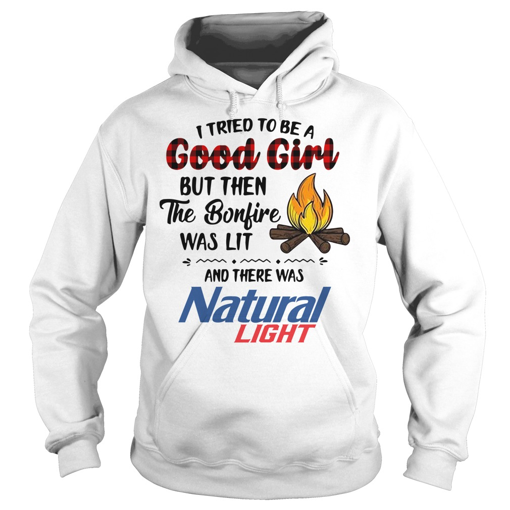 The bonfire was lit and there was Natural Light Hoodie