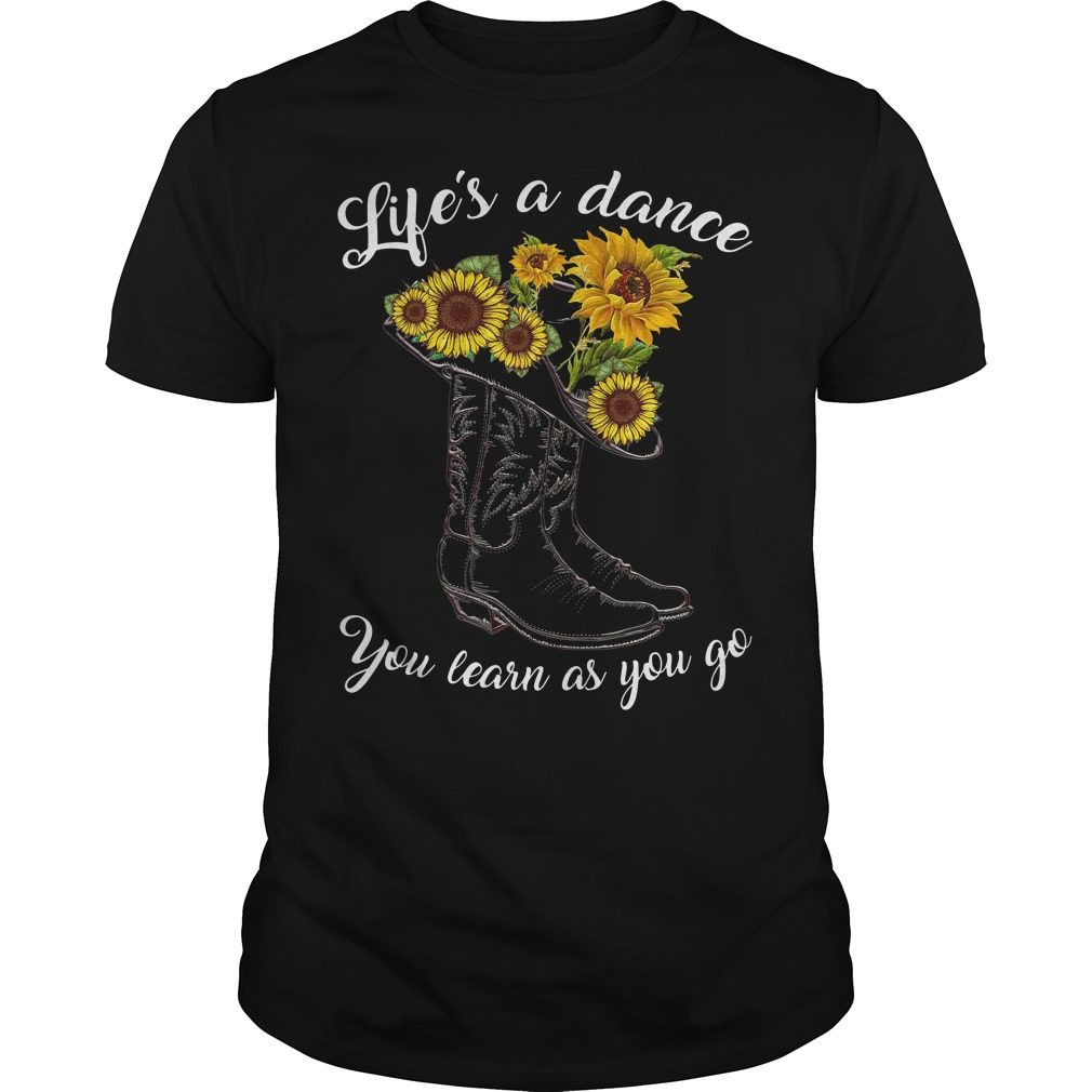 Boot and sunflower life's a dance you learn as you go shirt