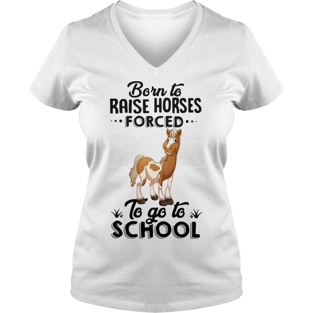 Born to raise horses forced to go to school V-neck T-shirt