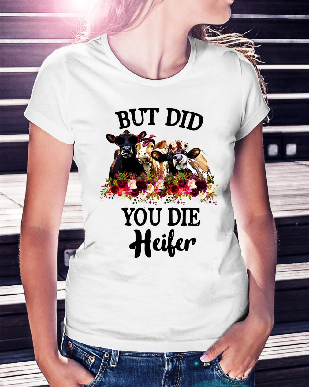 Cow but did you die Heifer Ladies Tee