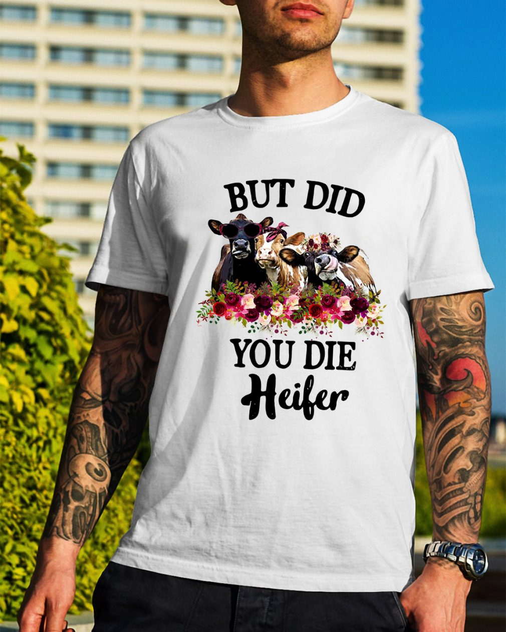 Cow but did you die Heifer shirt