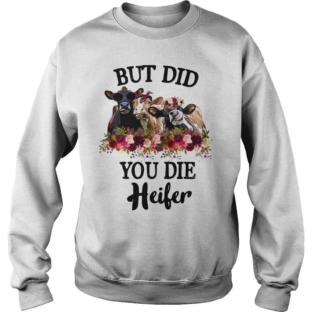 Cow flower version but did you die Heifer Sweater