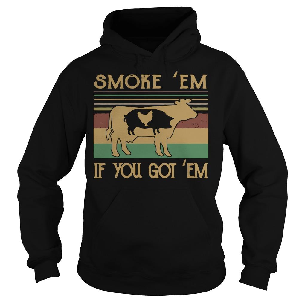 Cow pig chicken smoke 'em if you got em vintage Hoodie