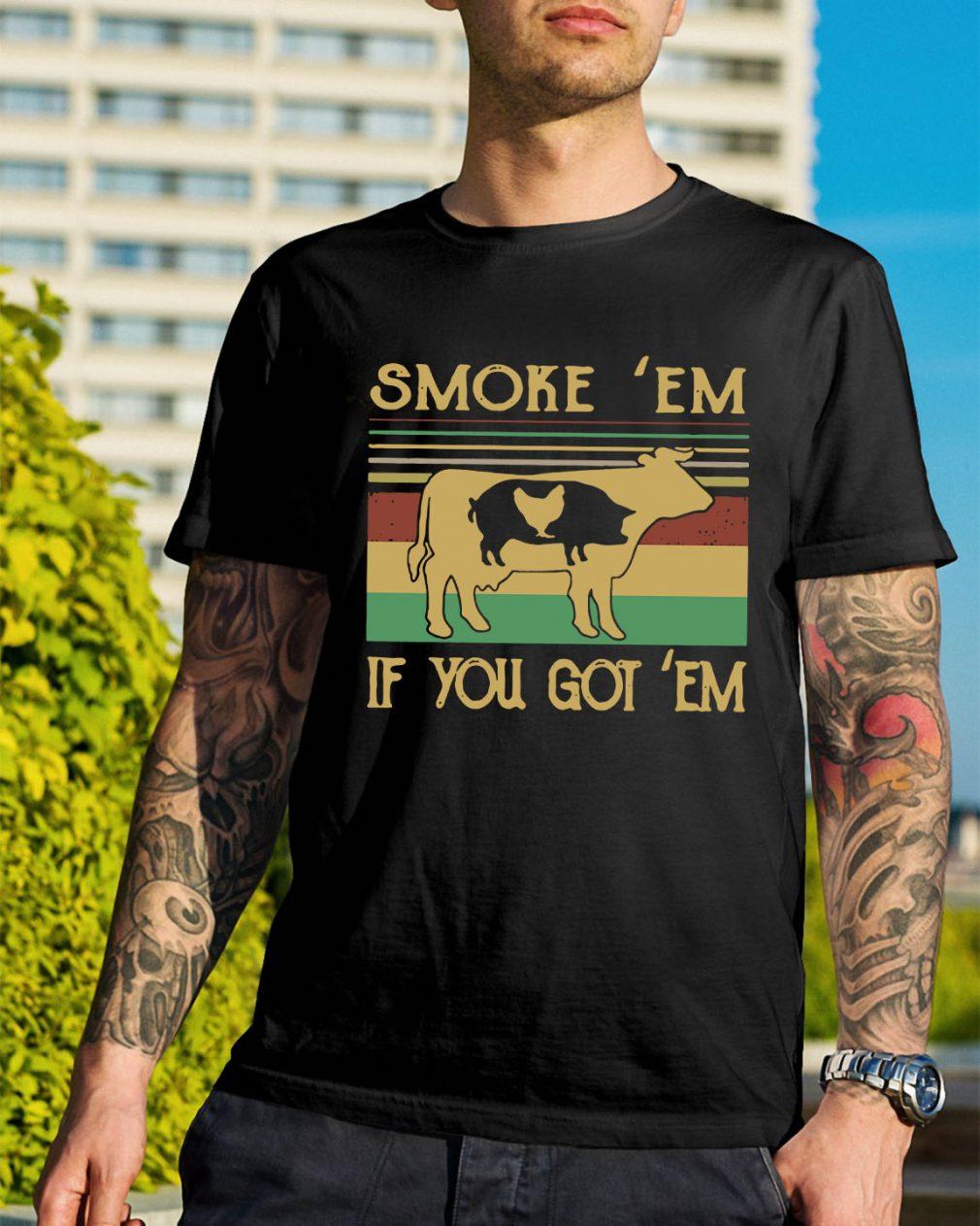 Cow pig chicken smoke 'em if you got em vintage shirt