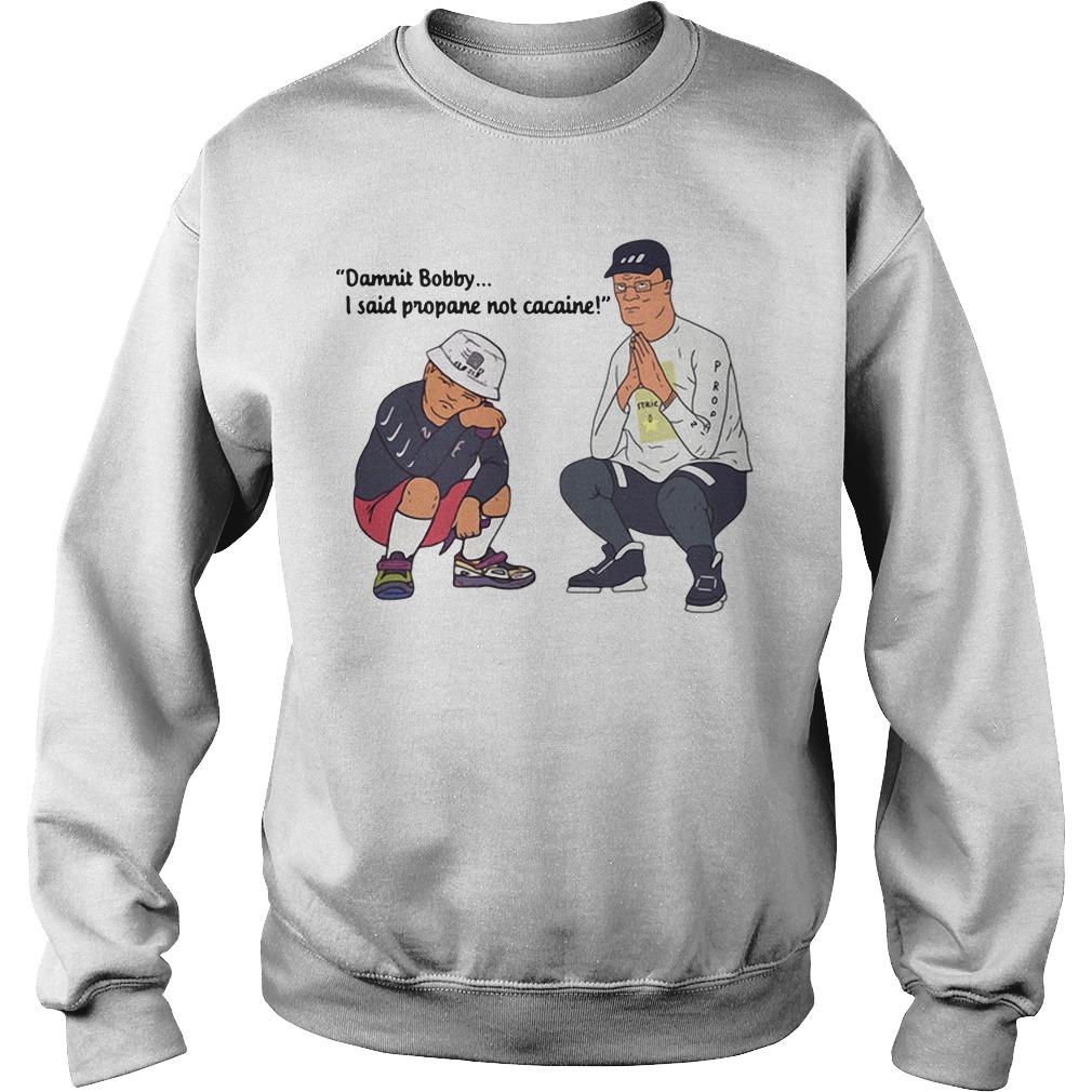 Damnit Bobby I said propane not cacaine Sweater