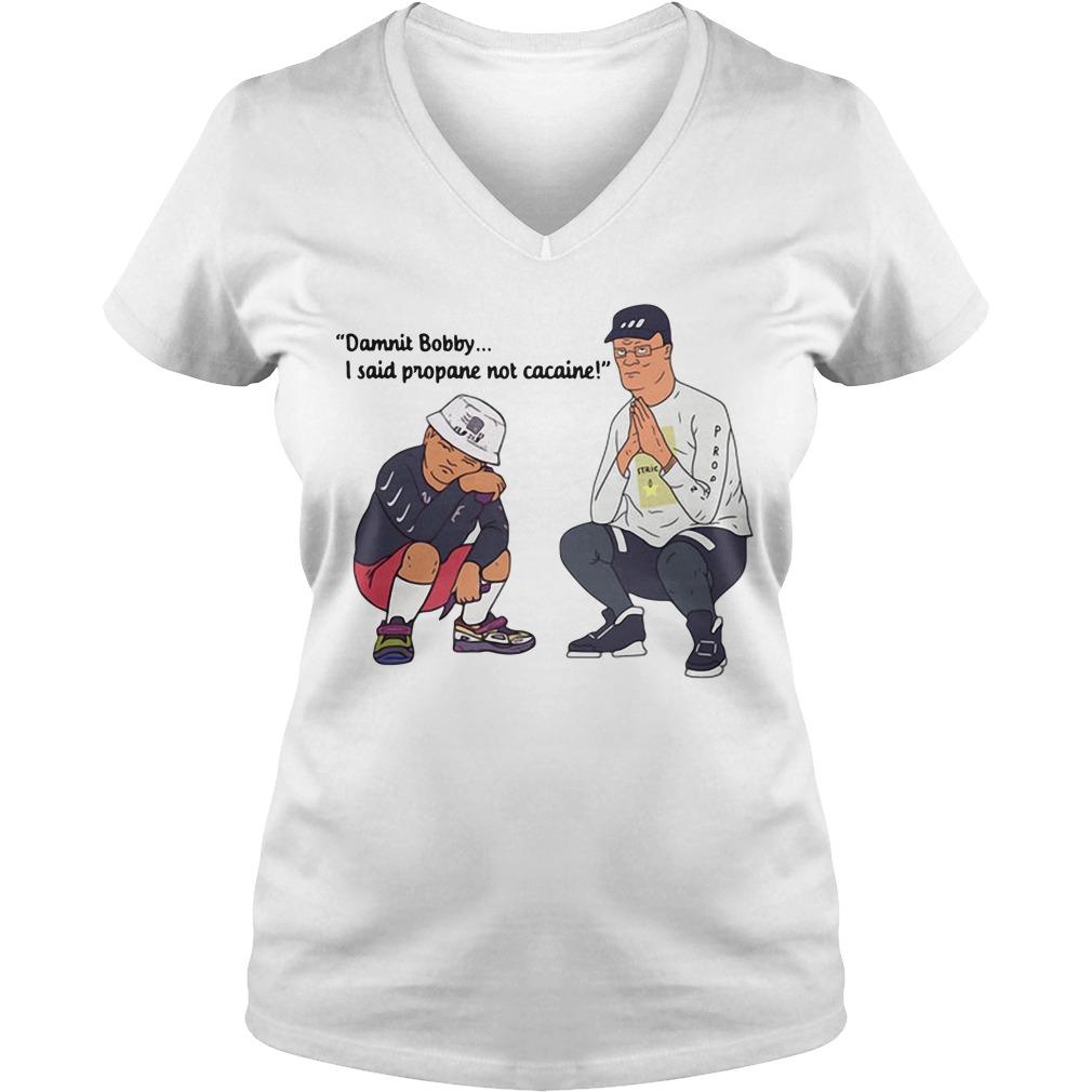 Damnit Bobby I said propane not cacaine V-neck T-shirt