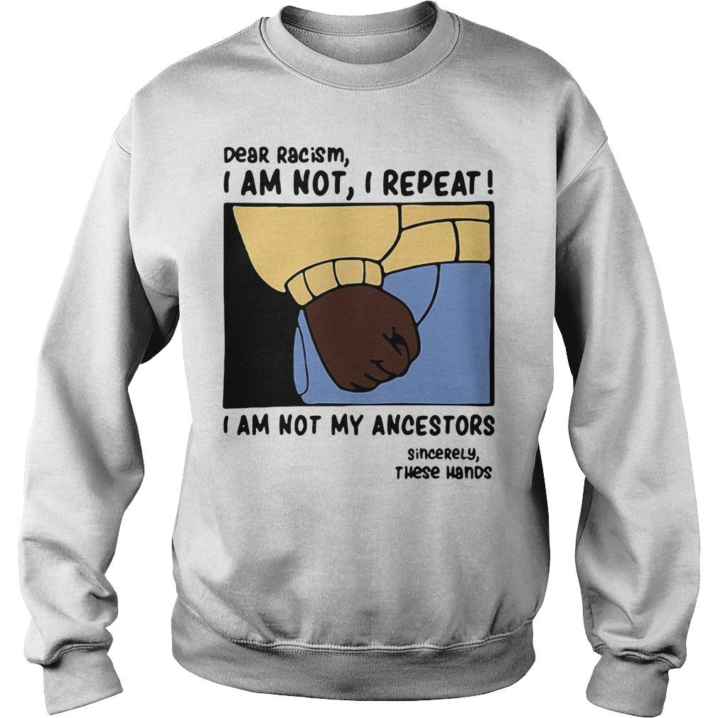 Dear Racism I am not I repeat I am not my ancestors Sweater