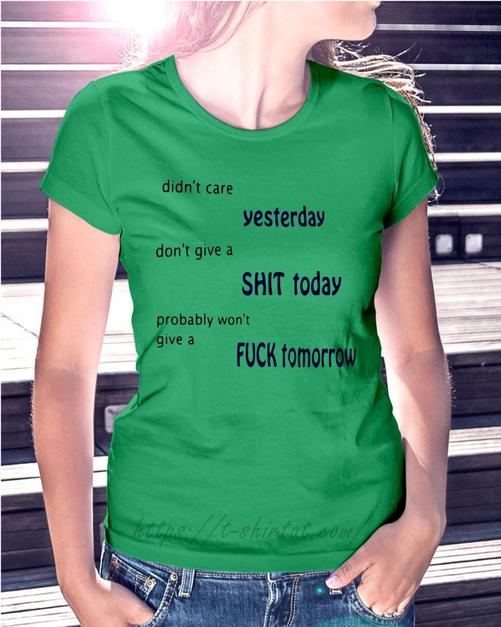 Didn't care yesterday don't give a shit today probably Ladies Tee green
