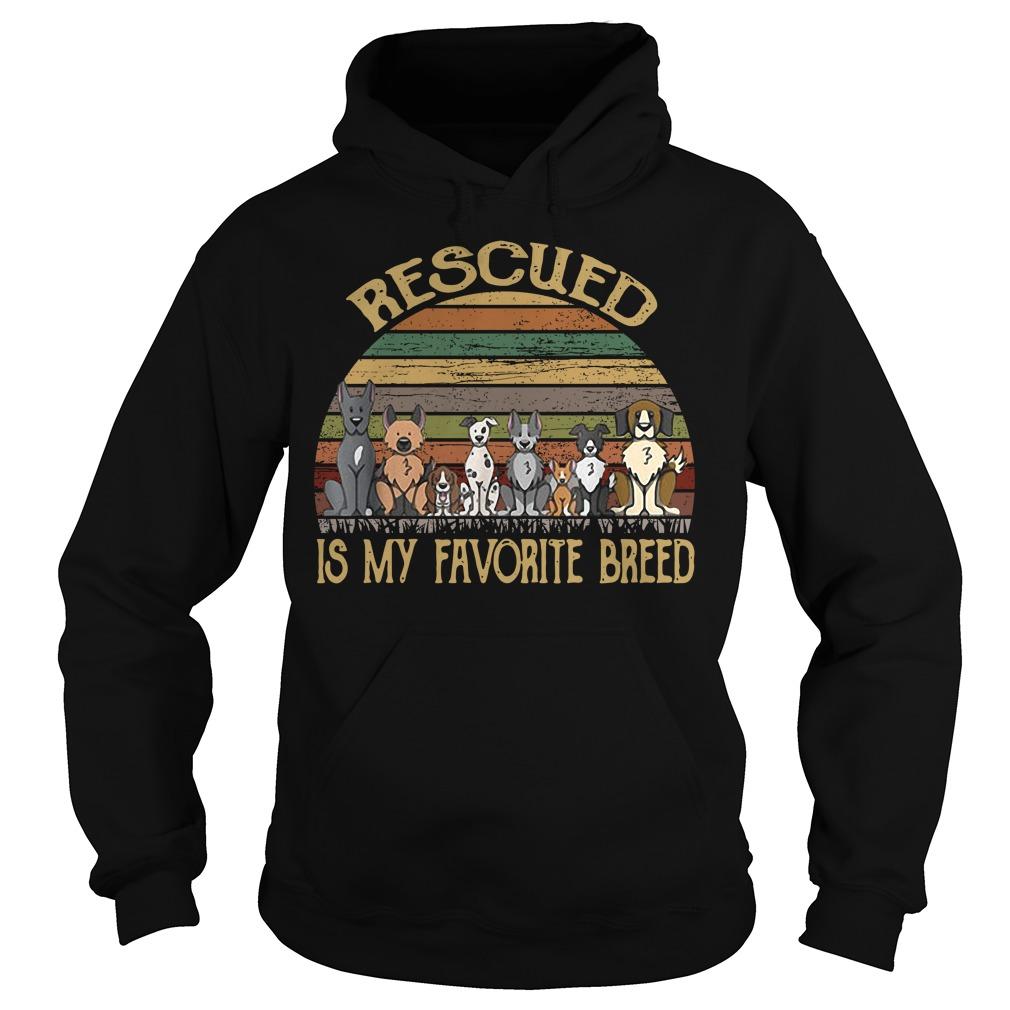 Dog rescued is my favorite breed vintage Hoodie