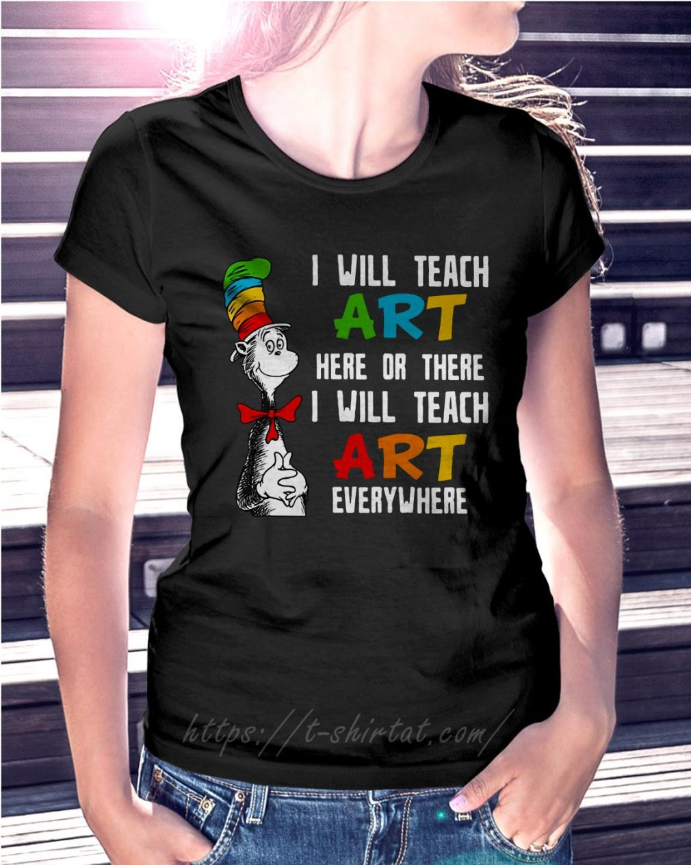 Dr Seuss I will teach art here or there I will teach art everywhere Ladies Tee
