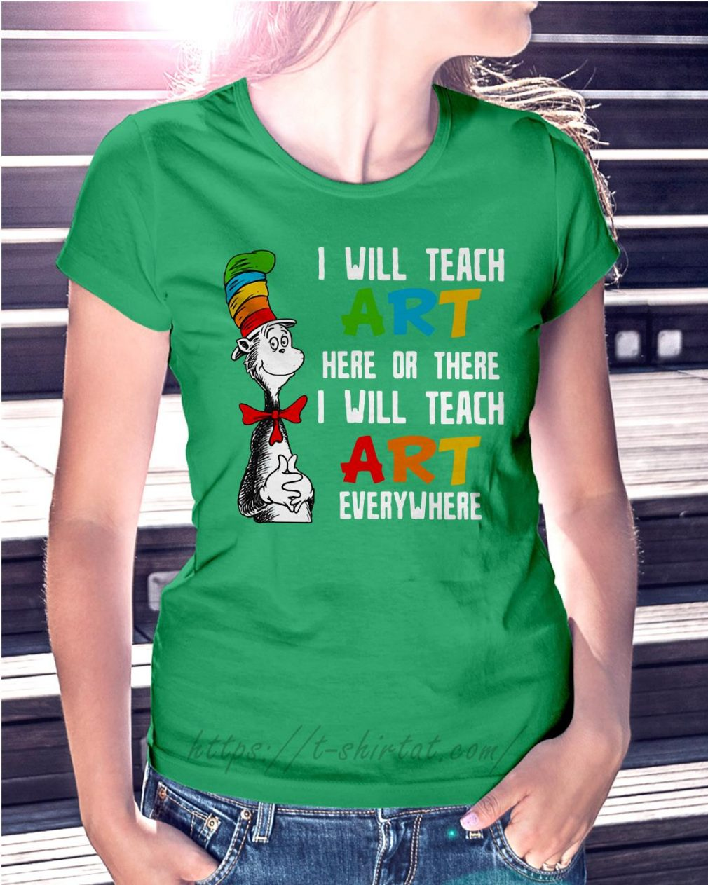 Dr Seuss I will teach art here or there I will teach art everywhere Ladies Tee green