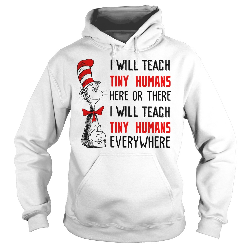 Dr Seuss I will teach tiny humans here or there I will teach tiny Hoodie