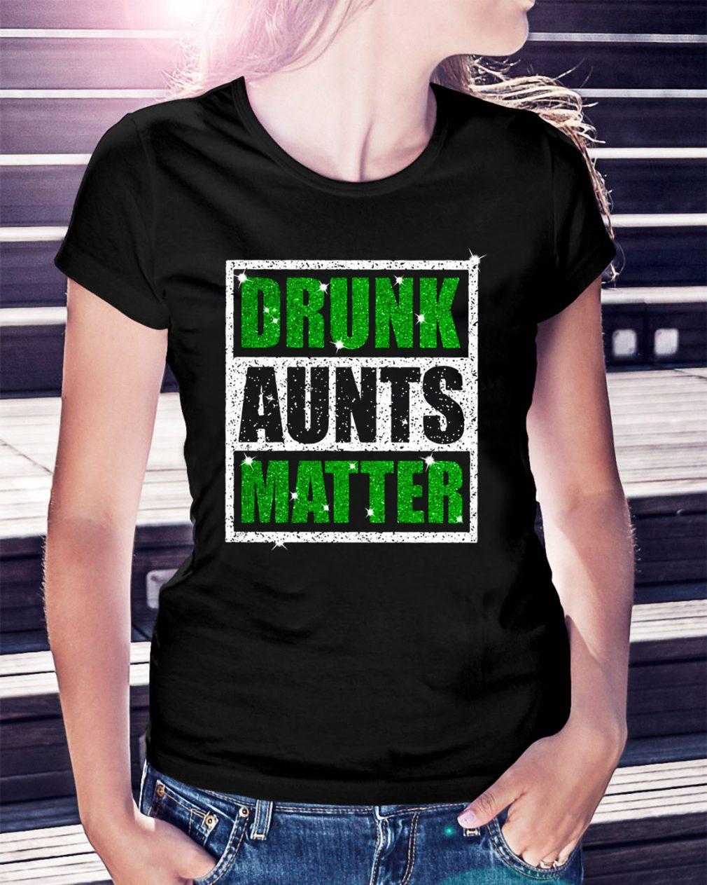 Drunk aunts matter Ladies Tee