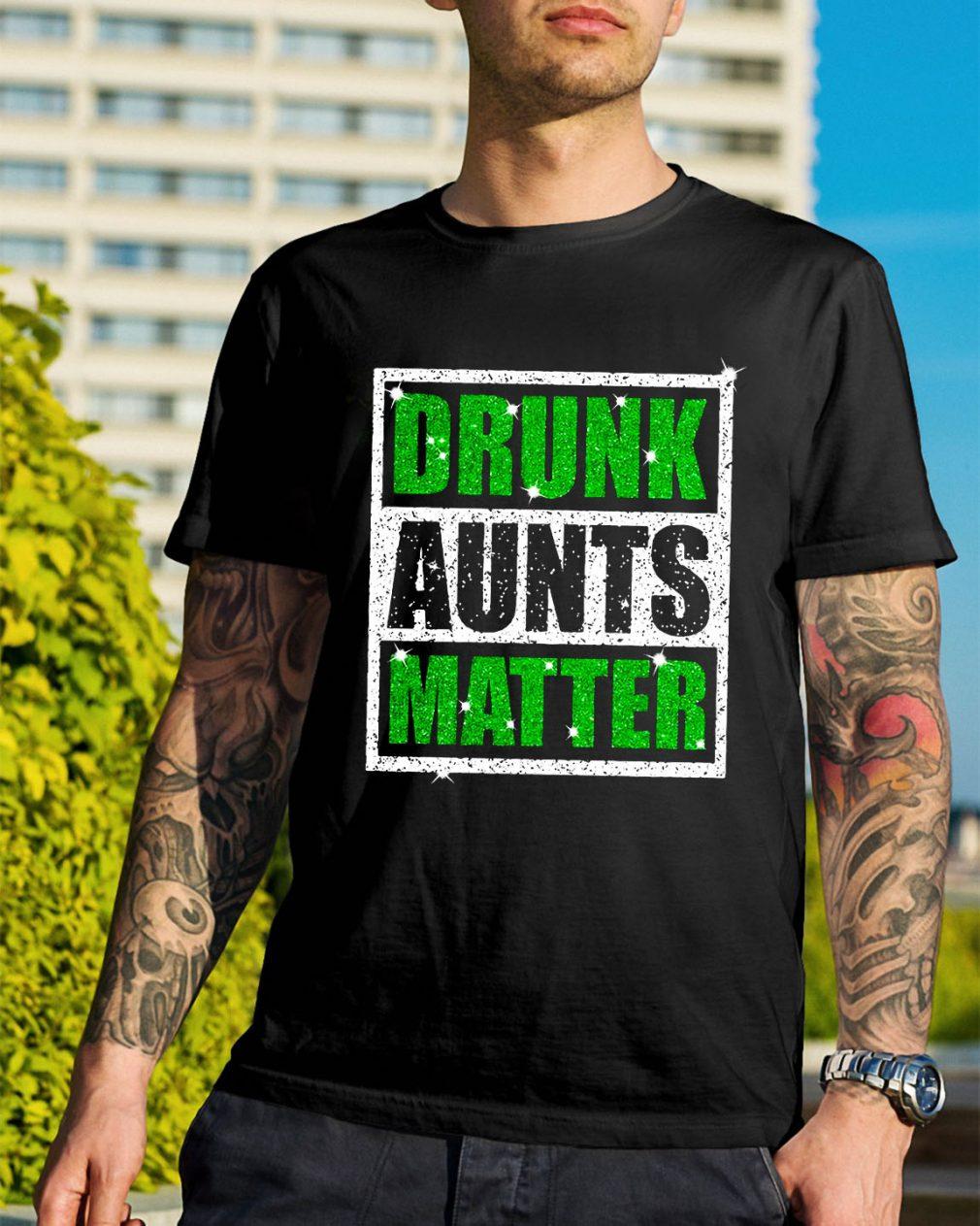 Drunk aunts matter shirt