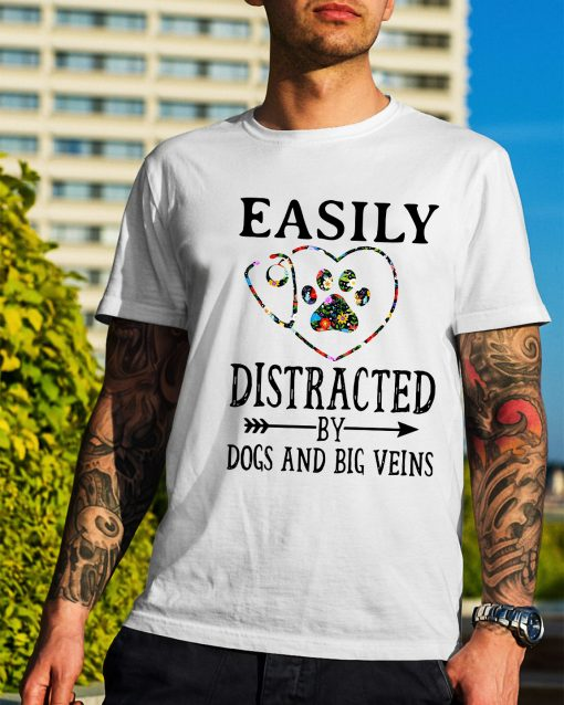 Easily distracted by dogs and big veins shirt