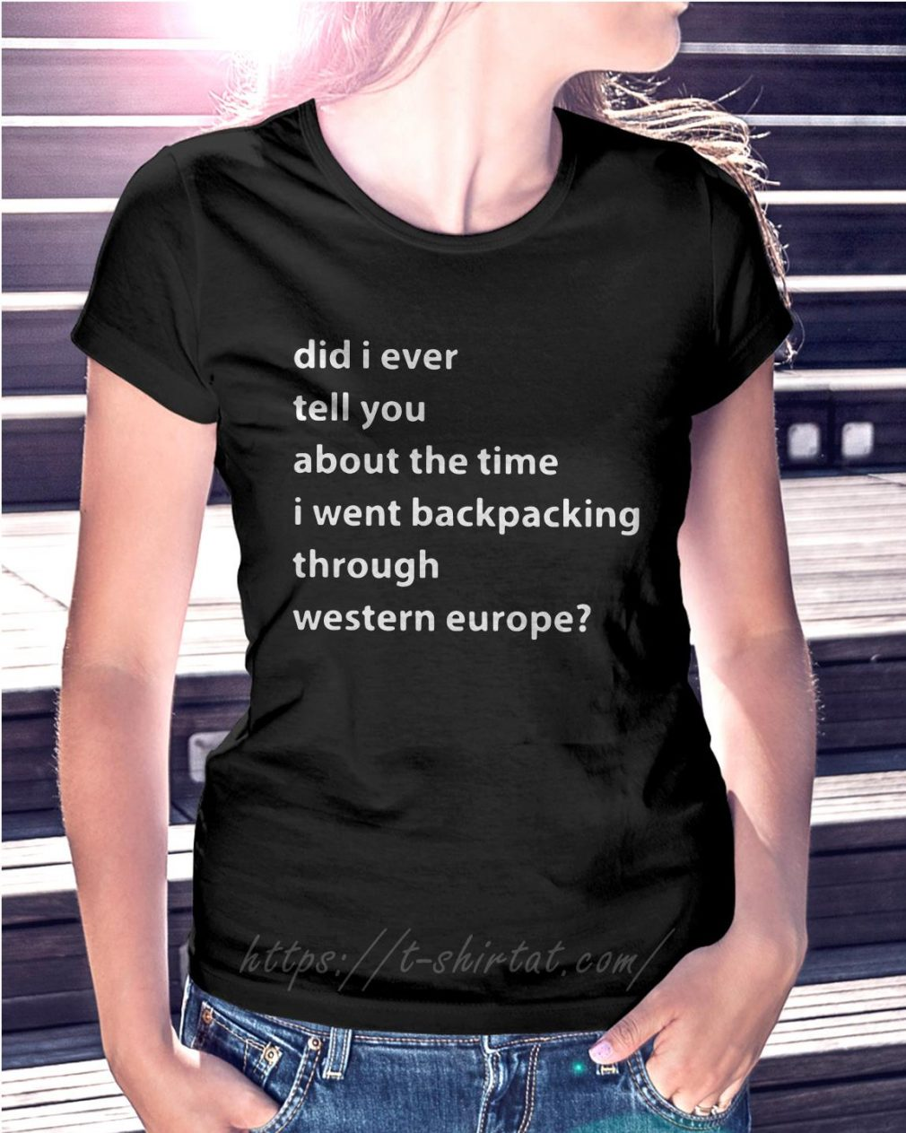 Did I ever tell you about the time I went backpacking Ladies Tee