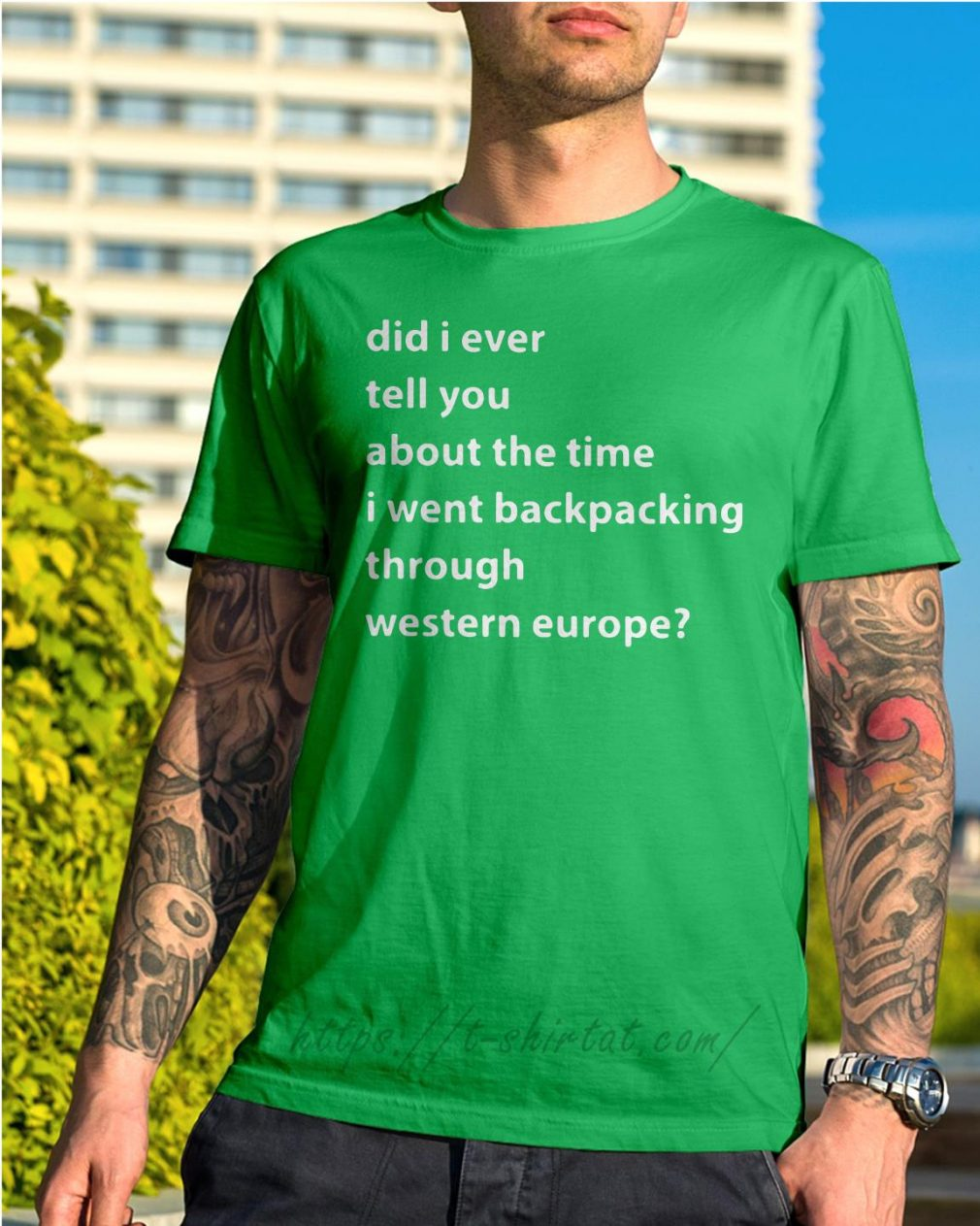Did I ever tell you about the time I went backpacking Shirt green