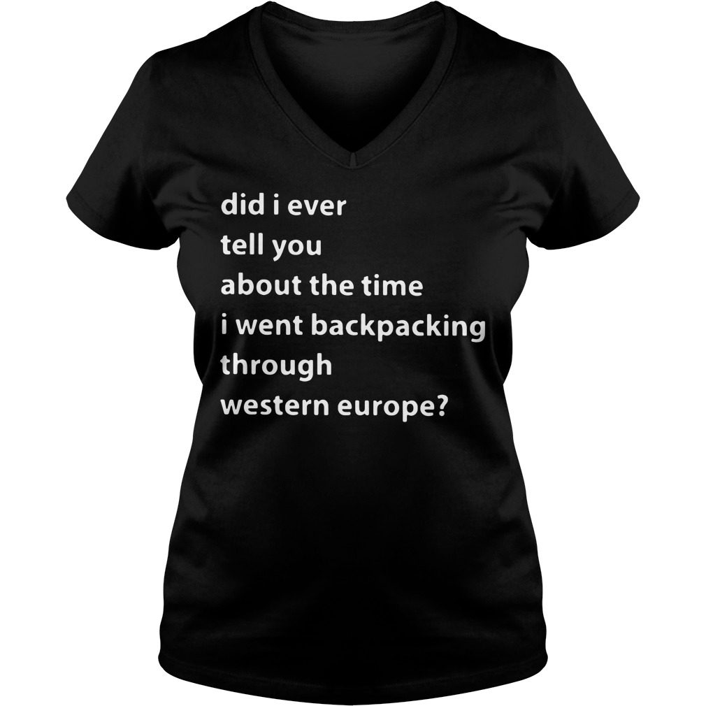 Did I ever tell you about the time I went backpacking V-neck T-shirt