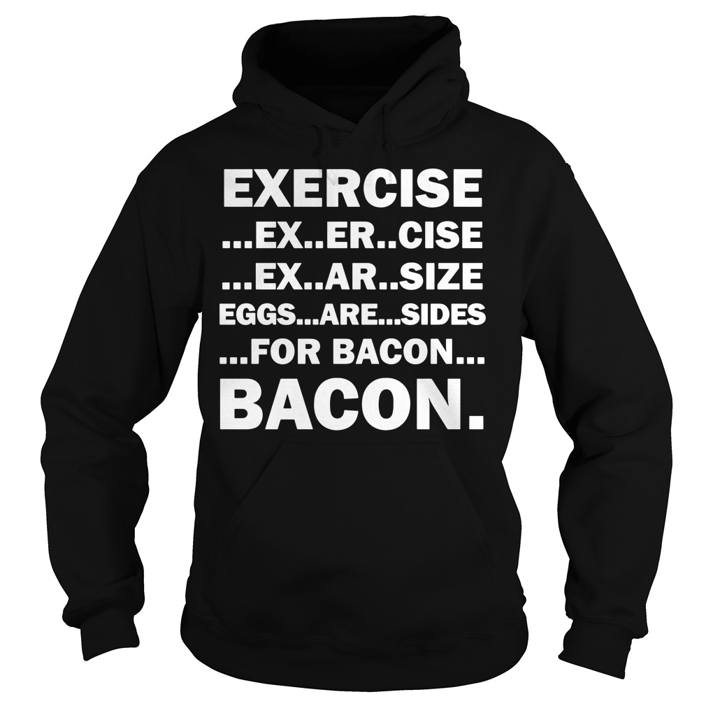 Exercise ex er cise eggs are sides for bacon Hoodie