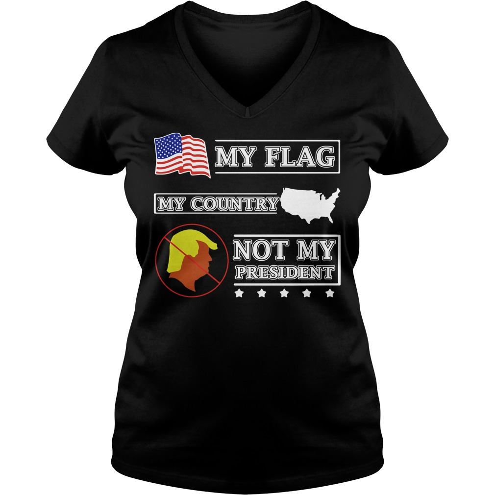 My flag my country Trump not my president V-neck T-shirt