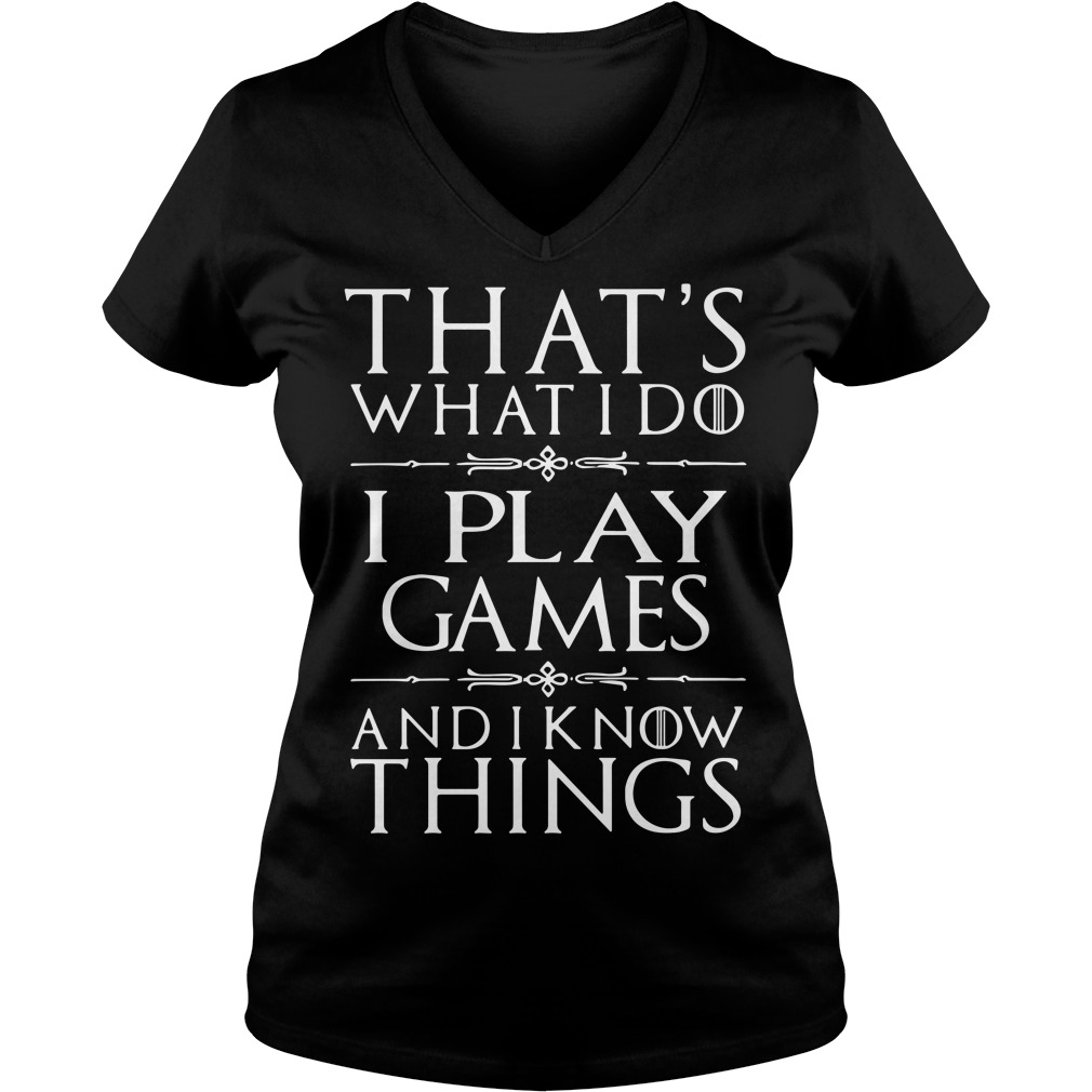 Games of Thrones that's what I do I play games and I know things V-neck T-shirt