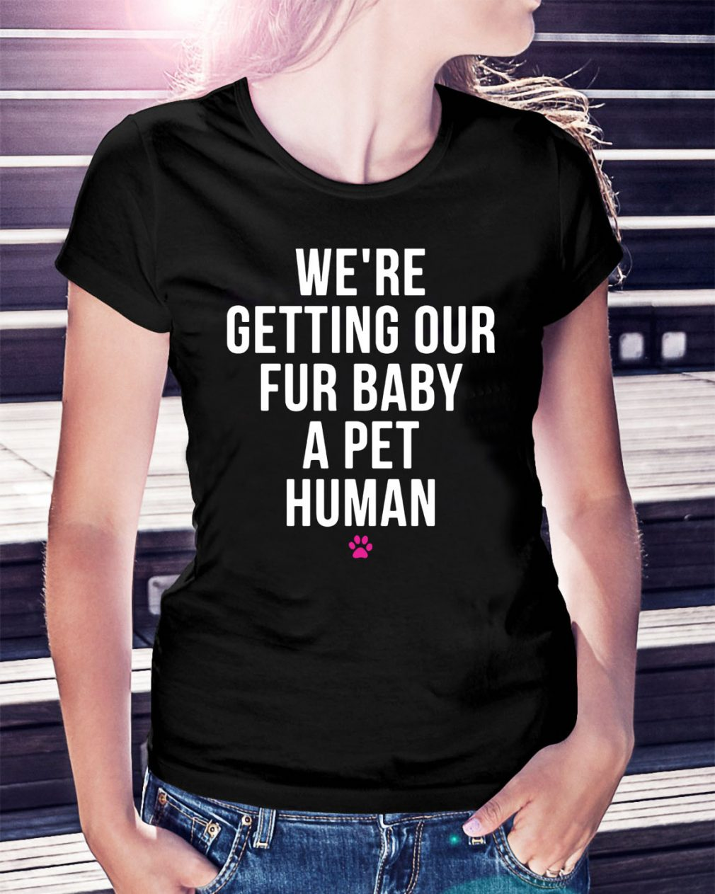 We're getting our fur baby a pet human Ladies Tee