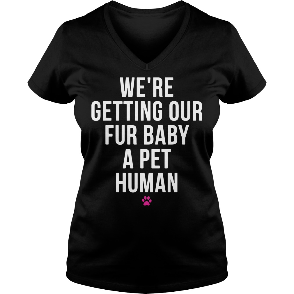 We're getting our fur baby a pet human V-neck T-shirt