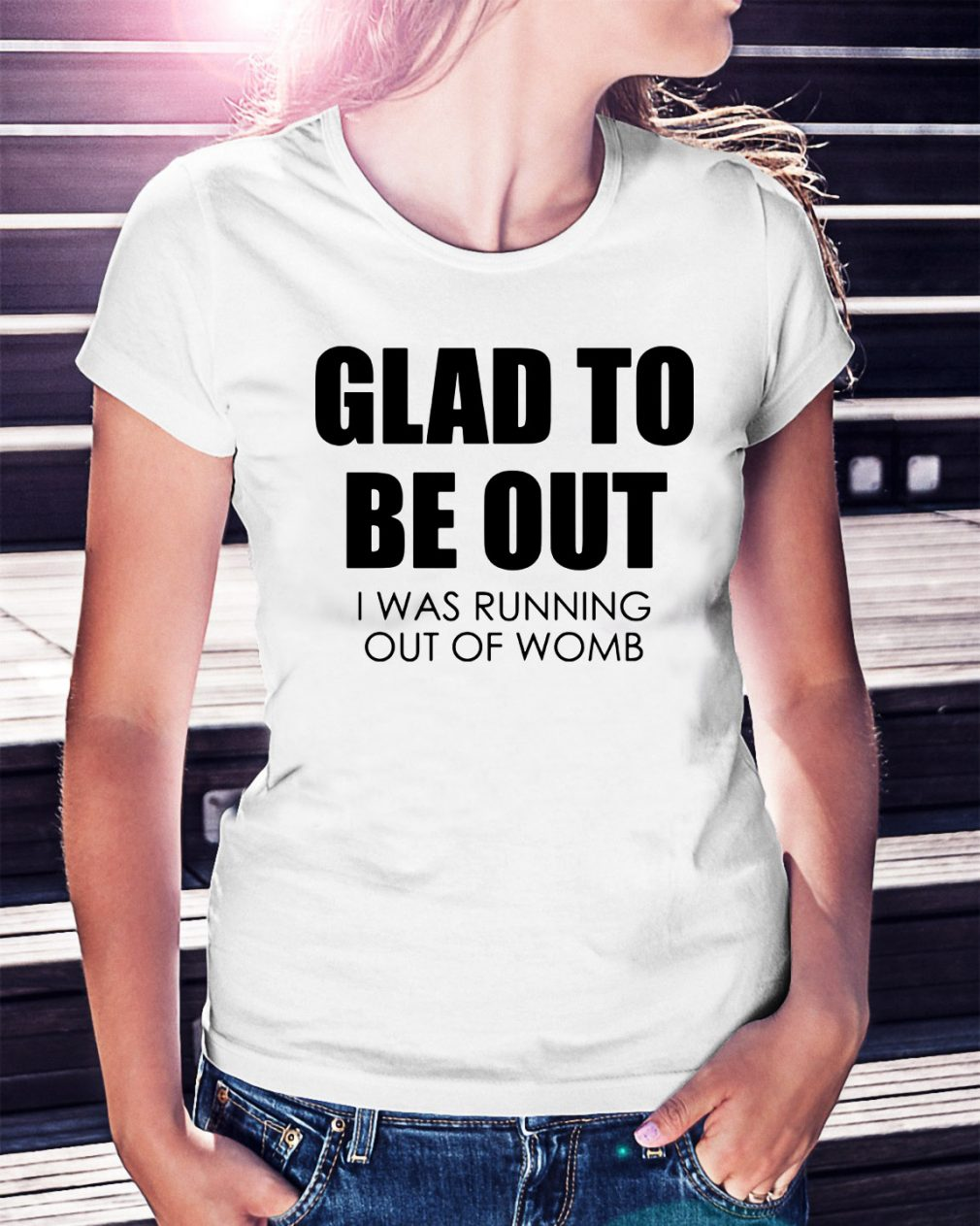 Glad to be out I was running out of womb Ladies Tee