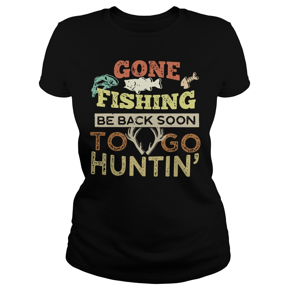 Gone fishing be back soon to go huntin' Ladies Tee