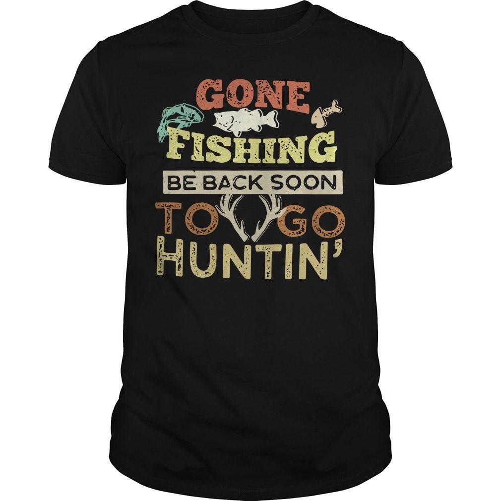 Gone fishing be back soon to go huntin' shirt
