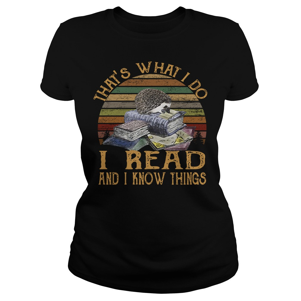 Hedgehog that's what I do I read and I know things vintage Ladies Tee