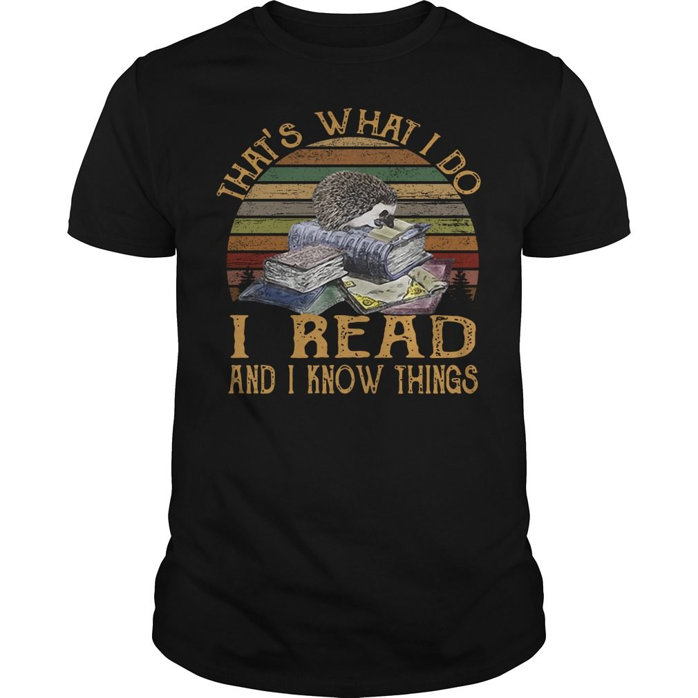 Hedgehog that's what I do I read and I know things vintage shirt