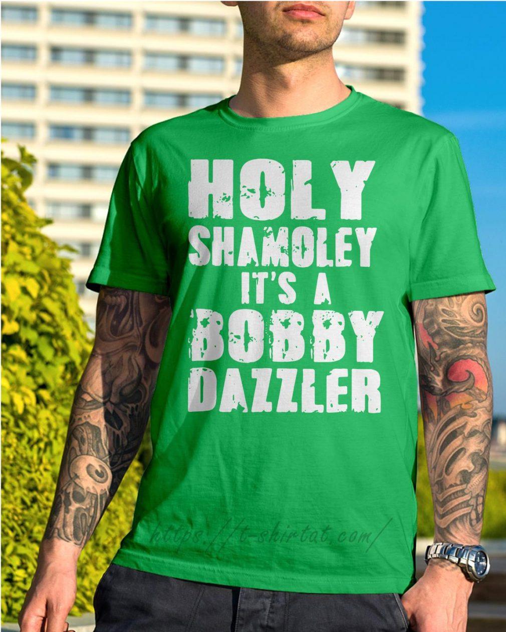 Holy shamoley it's a bobby dazzler Shirt Green