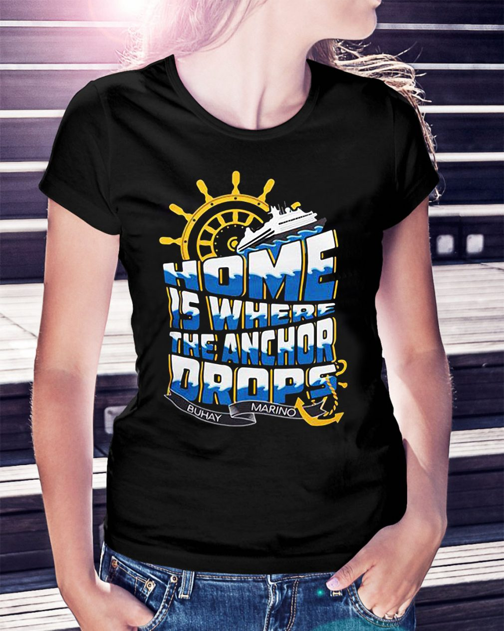 Home is where the anchor drops Buhay Marino Ladies Tee